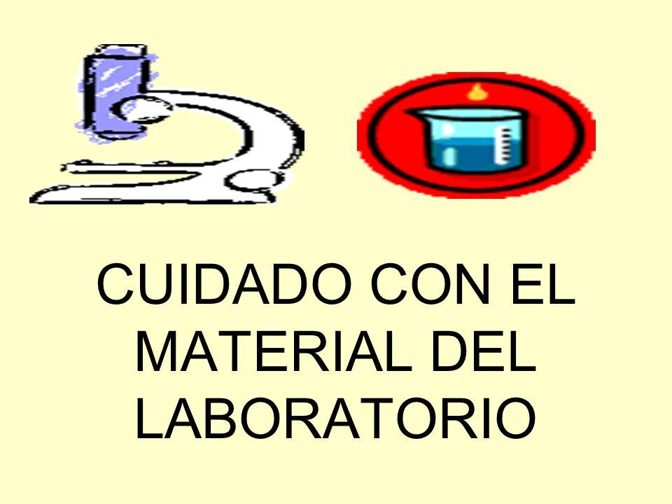CUIDADO CON EL MATERIAL DEL LABORATORIO