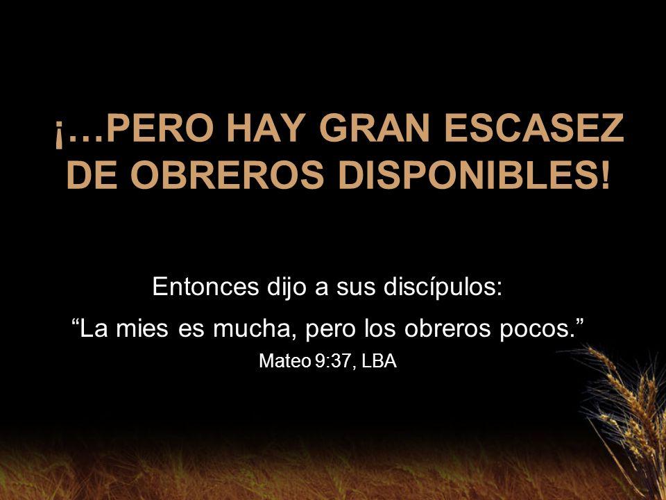 ¡…PERO HAY GRAN ESCASEZ DE OBREROS DISPONIBLES!