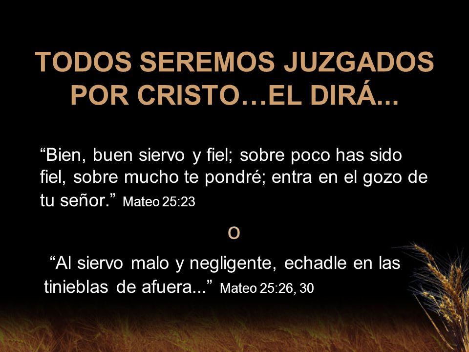 TODOS SEREMOS JUZGADOS POR CRISTO…EL DIRÁ...