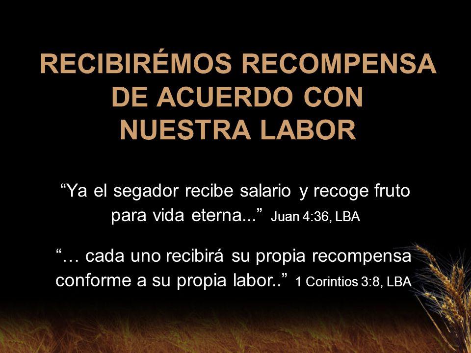 RECIBIRÉMOS RECOMPENSA DE ACUERDO CON NUESTRA LABOR