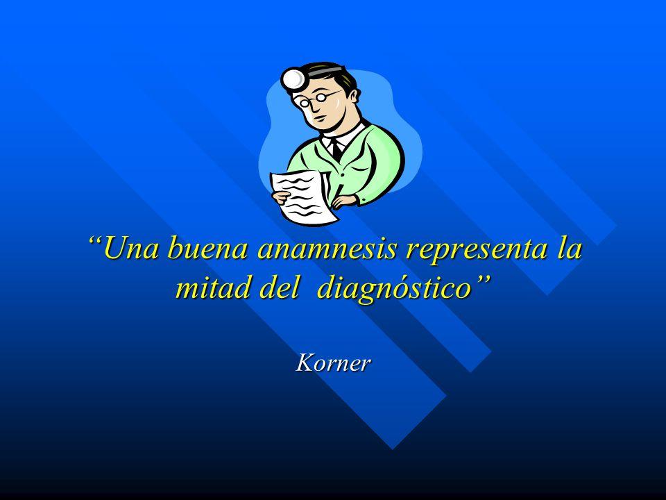 Una buena anamnesis representa la mitad del diagnóstico Korner