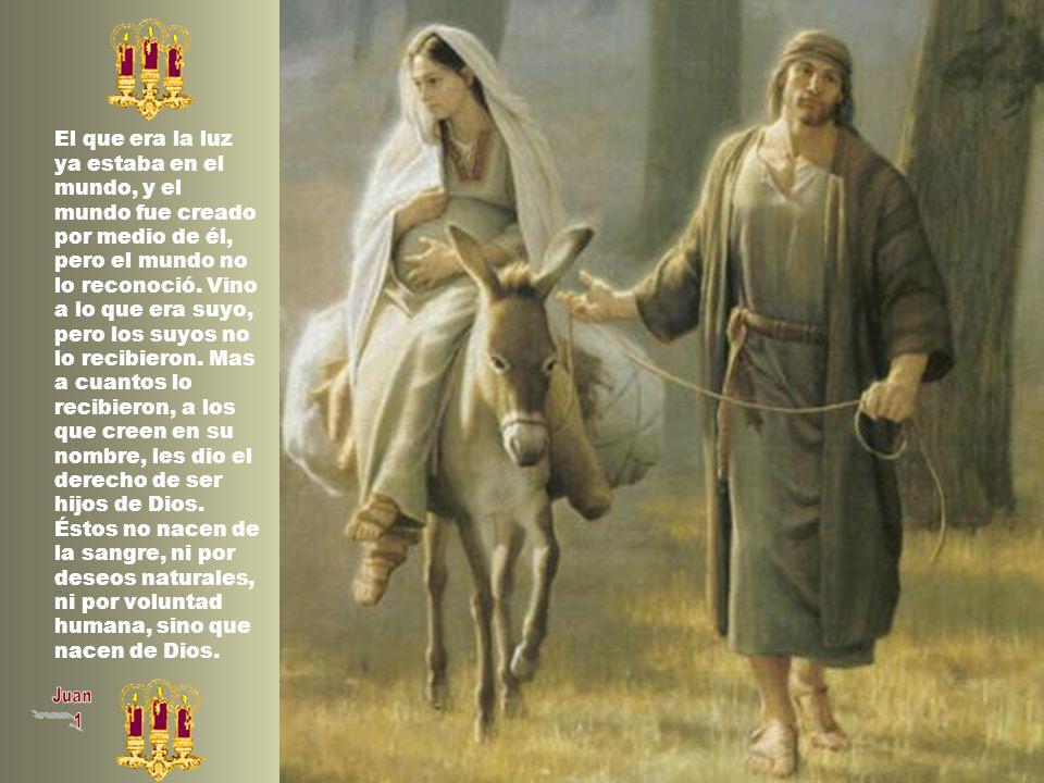 El que era la luz ya estaba en el mundo, y el mundo fue creado por medio de él, pero el mundo no lo reconoció. Vino a lo que era suyo, pero los suyos no lo recibieron. Mas a cuantos lo recibieron, a los que creen en su nombre, les dio el derecho de ser hijos de Dios. Éstos no nacen de la sangre, ni por deseos naturales, ni por voluntad humana, sino que nacen de Dios.
