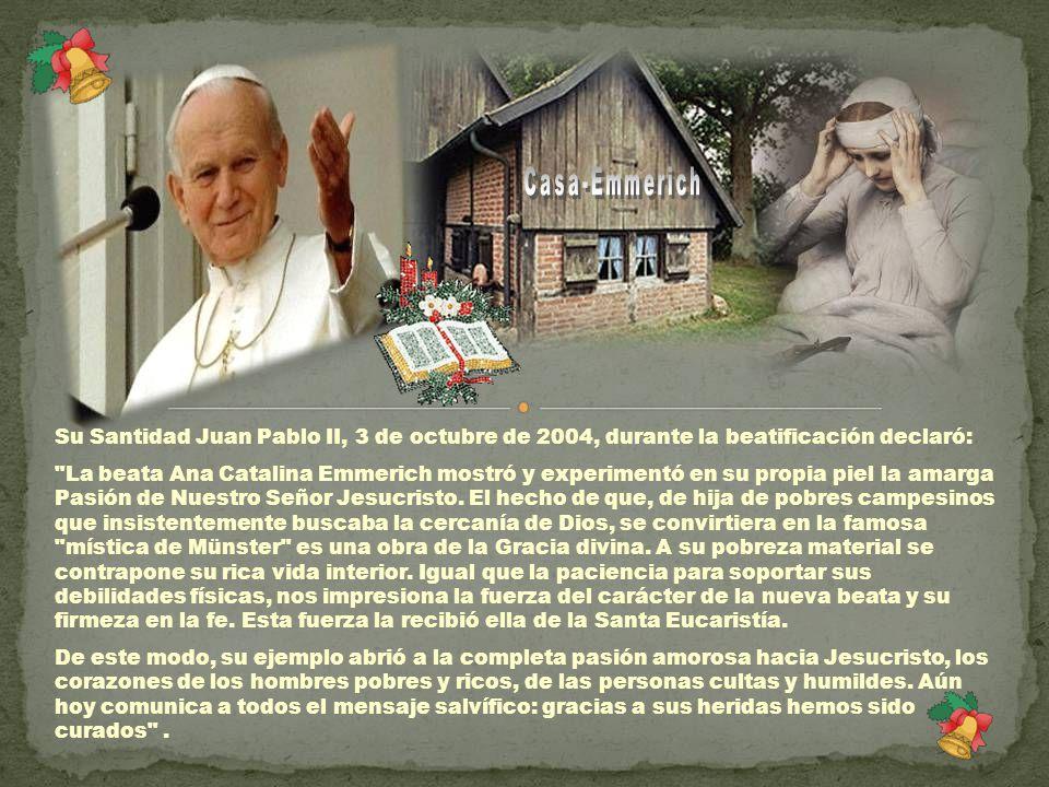 Casa-Emmerich Su Santidad Juan Pablo II, 3 de octubre de 2004, durante la beatificación declaró: