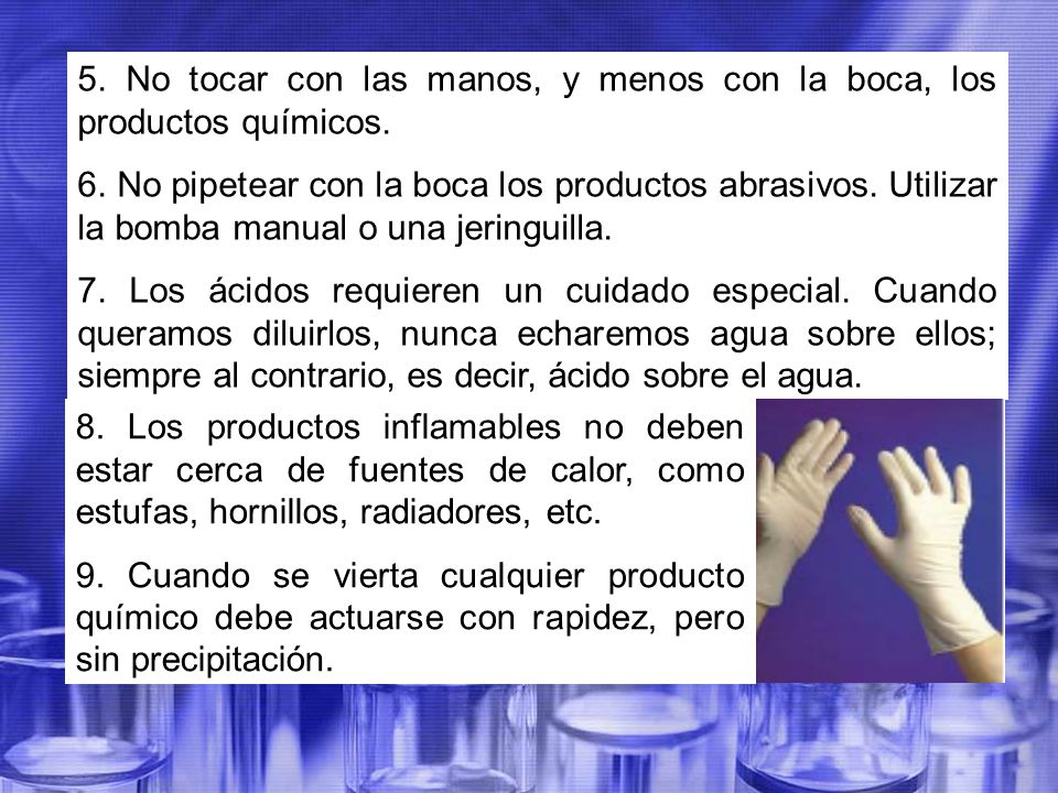 5. No tocar con las manos, y menos con la boca, los productos químicos.