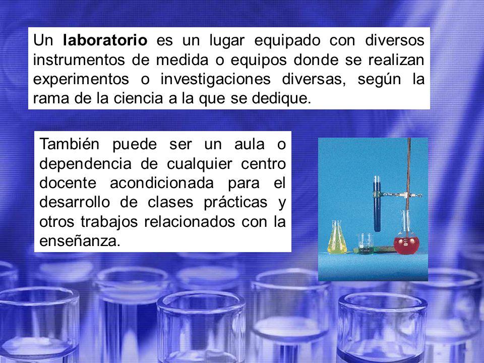 Un laboratorio es un lugar equipado con diversos instrumentos de medida o equipos donde se realizan experimentos o investigaciones diversas, según la rama de la ciencia a la que se dedique.