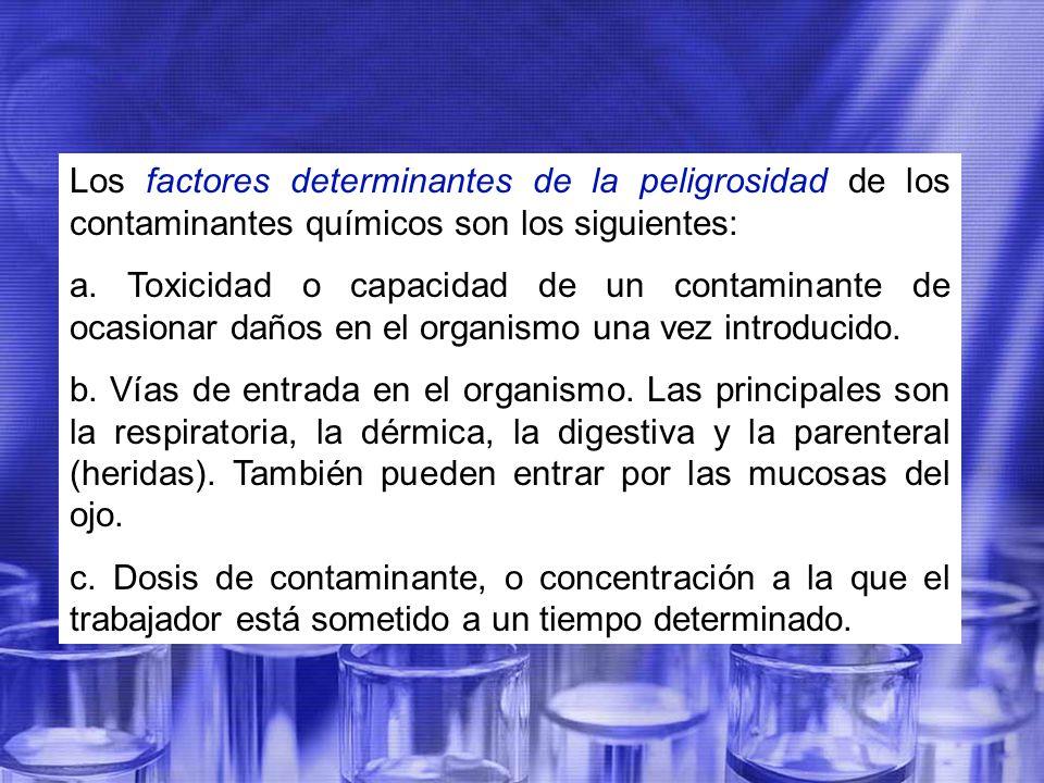 Los factores determinantes de la peligrosidad de los contaminantes químicos son los siguientes: