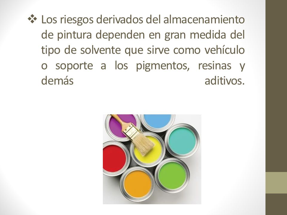 Los riesgos derivados del almacenamiento de pintura dependen en gran medida del tipo de solvente que sirve como vehículo o soporte a los pigmentos, resinas y demás aditivos.