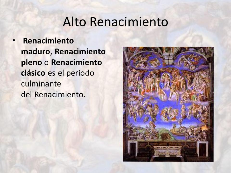 Alto Renacimiento Renacimiento maduro, Renacimiento pleno o Renacimiento clásico es el periodo culminante del Renacimiento.