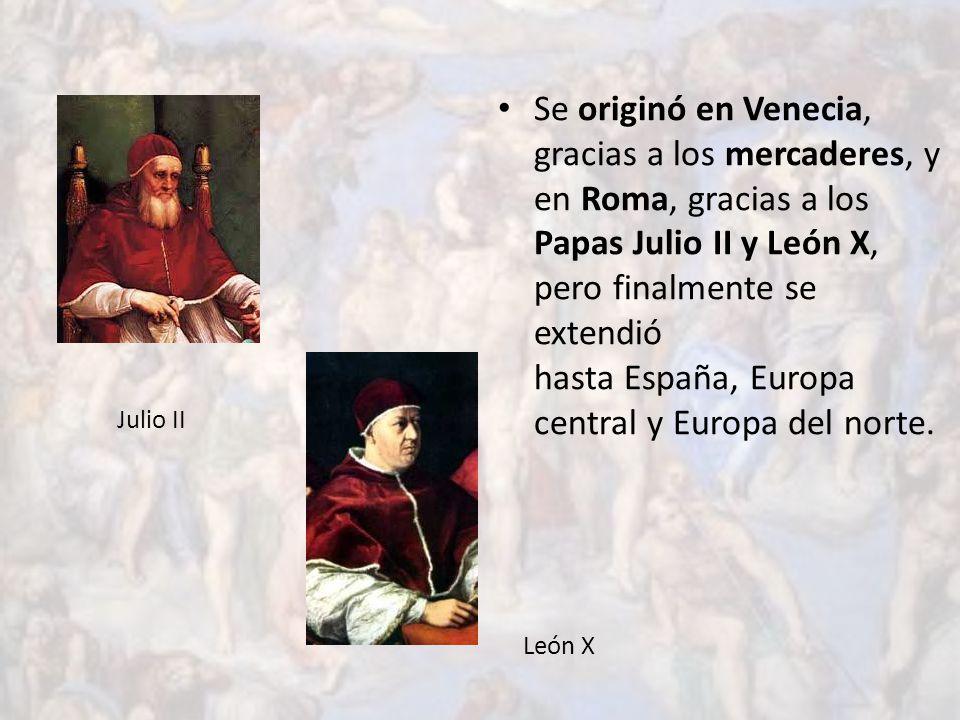 Se originó en Venecia, gracias a los mercaderes, y en Roma, gracias a los Papas Julio II y León X, pero finalmente se extendió hasta España, Europa central y Europa del norte.