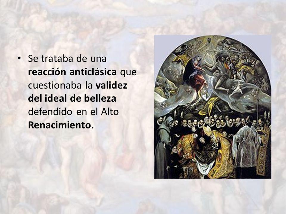 Se trataba de una reacción anticlásica que cuestionaba la validez del ideal de belleza defendido en el Alto Renacimiento.