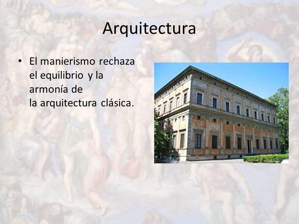 Arquitectura El manierismo rechaza el equilibrio y la armonía de la arquitectura clásica.