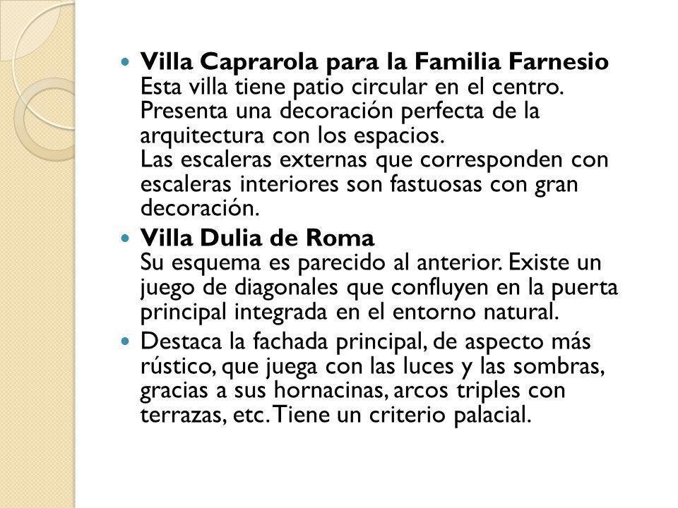 Villa Caprarola para la Familia Farnesio Esta villa tiene patio circular en el centro. Presenta una decoración perfecta de la arquitectura con los espacios. Las escaleras externas que corresponden con escaleras interiores son fastuosas con gran decoración.