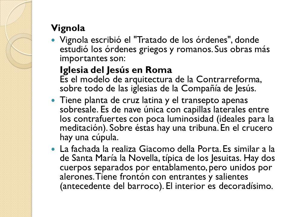 Vignola Vignola escribió el Tratado de los órdenes , donde estudió los órdenes griegos y romanos. Sus obras más importantes son: