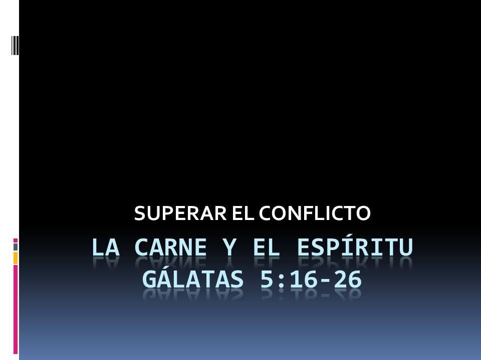 La carne y el espíritu gálatas 5:16-26