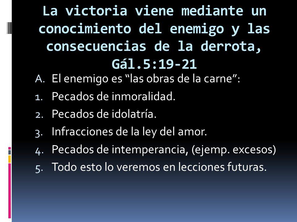 La victoria viene mediante un conocimiento del enemigo y las consecuencias de la derrota, Gál.5:19-21