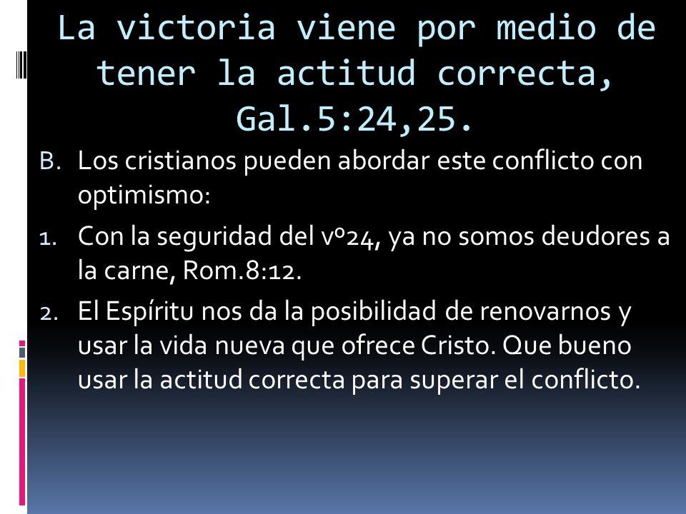 La victoria viene por medio de tener la actitud correcta, Gal.5:24,25.