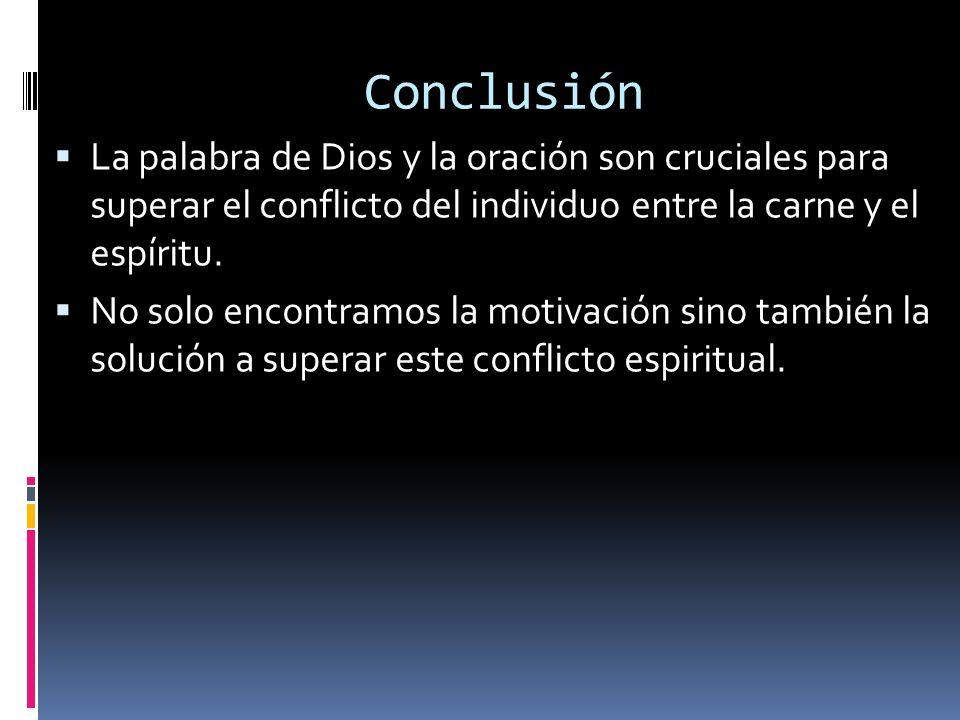 Conclusión La palabra de Dios y la oración son cruciales para superar el conflicto del individuo entre la carne y el espíritu.