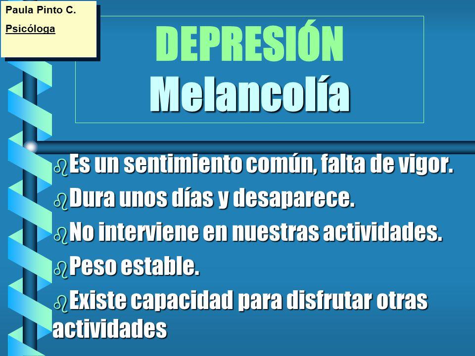 DEPRESIÓN Melancolía Es un sentimiento común, falta de vigor.