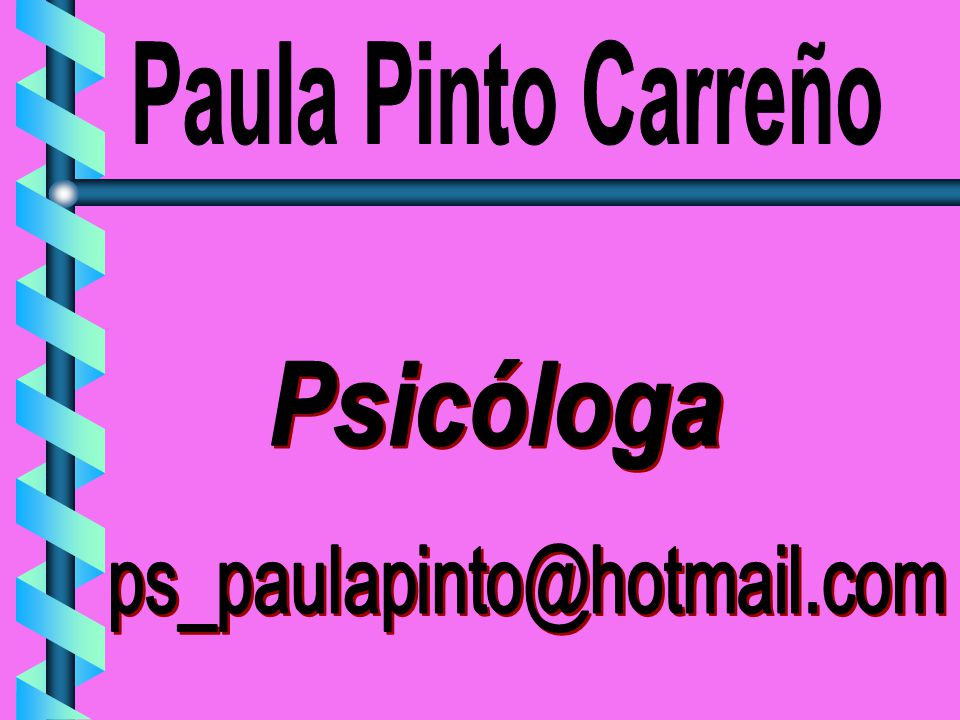 Paula Pinto Carreño Psicóloga ps_paulapinto@hotmail.com