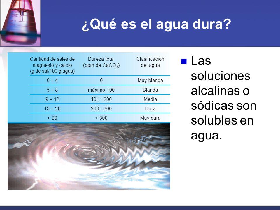 ¿Qué es el agua dura Las soluciones alcalinas o sódicas son solubles en agua.