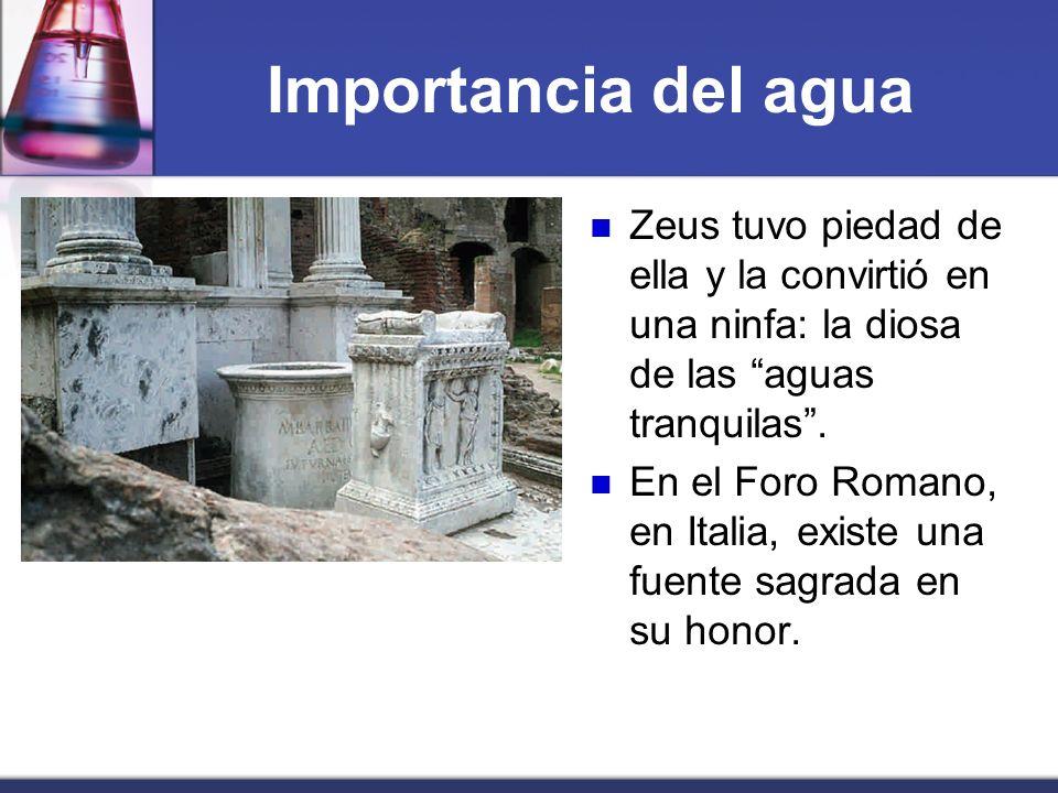 Importancia del aguaZeus tuvo piedad de ella y la convirtió en una ninfa: la diosa de las aguas tranquilas .