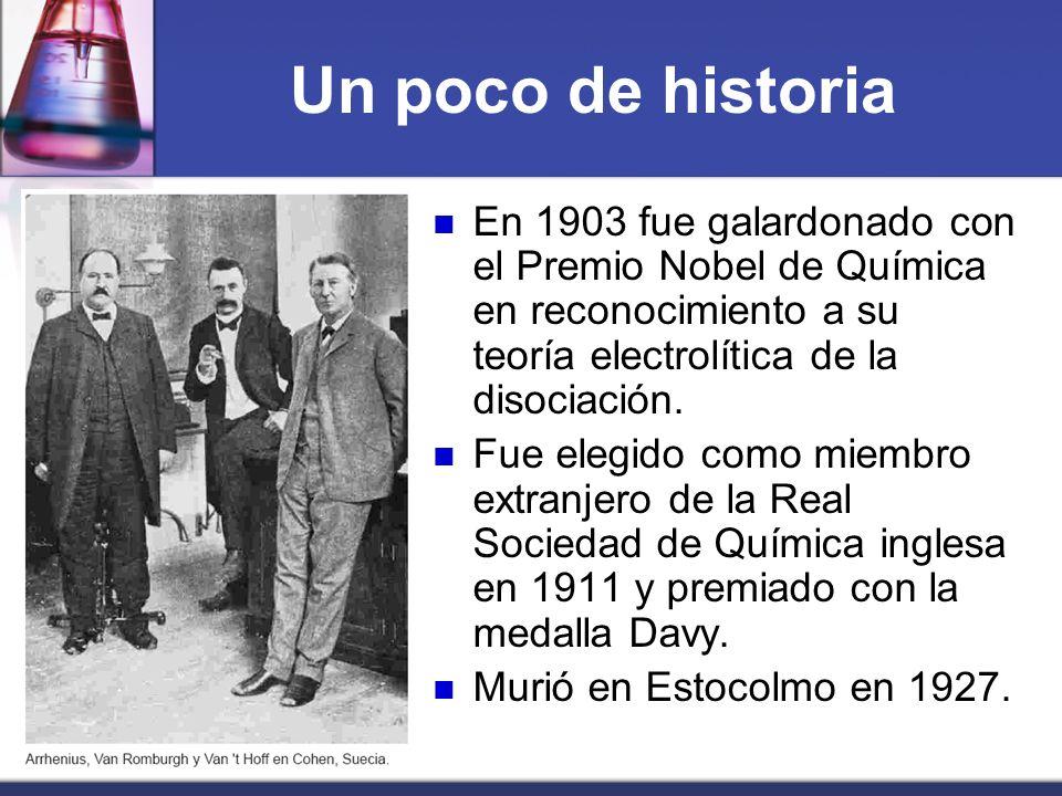 Un poco de historia En 1903 fue galardonado con el Premio Nobel de Química en reconocimiento a su teoría electrolítica de la disociación.