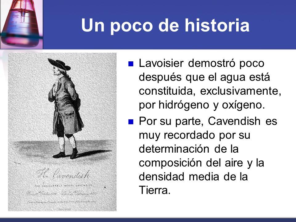 Un poco de historia Lavoisier demostró poco después que el agua está constituida, exclusivamente, por hidrógeno y oxígeno.