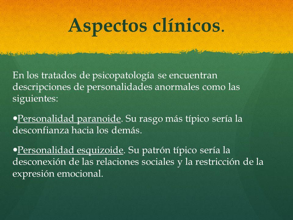 Aspectos clínicos. En los tratados de psicopatología se encuentran descripciones de personalidades anormales como las siguientes:
