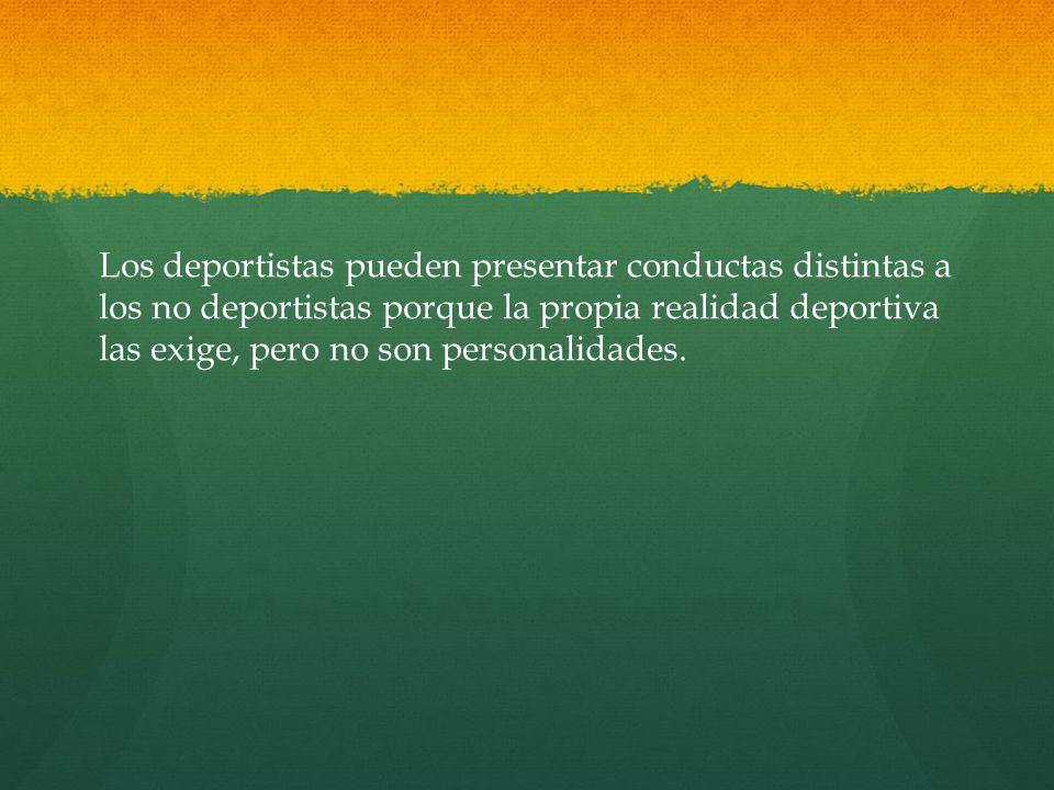 Los deportistas pueden presentar conductas distintas a los no deportistas porque la propia realidad deportiva las exige, pero no son personalidades.