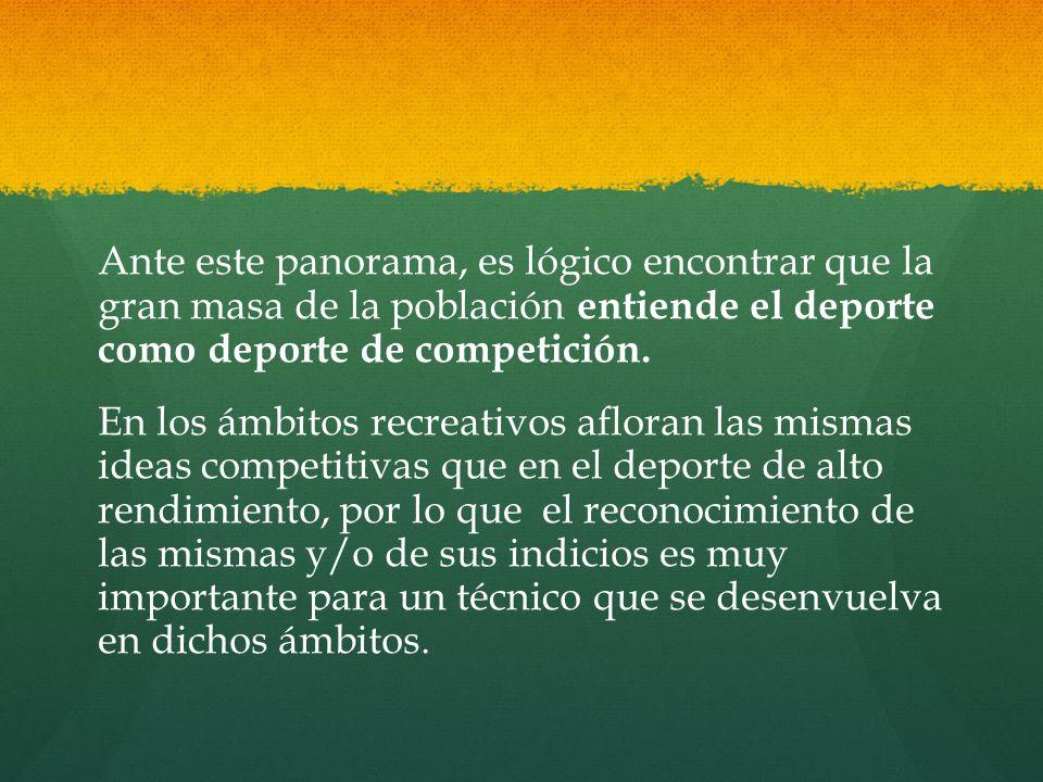 Ante este panorama, es lógico encontrar que la gran masa de la población entiende el deporte como deporte de competición.