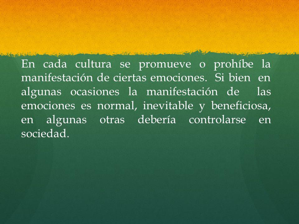En cada cultura se promueve o prohíbe la manifestación de ciertas emociones.