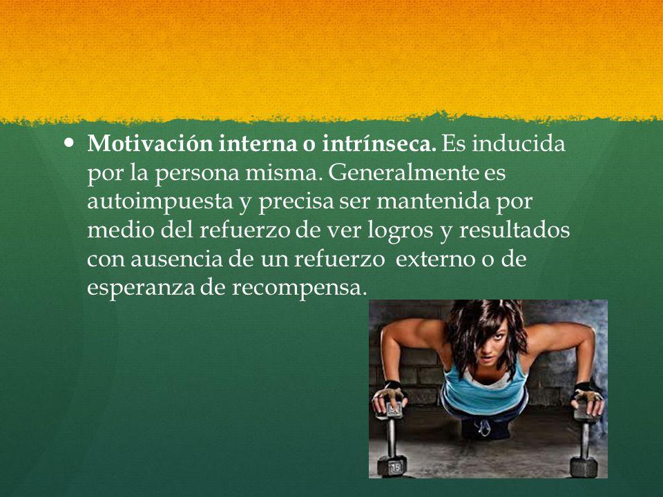Motivación interna o intrínseca. Es inducida por la persona misma