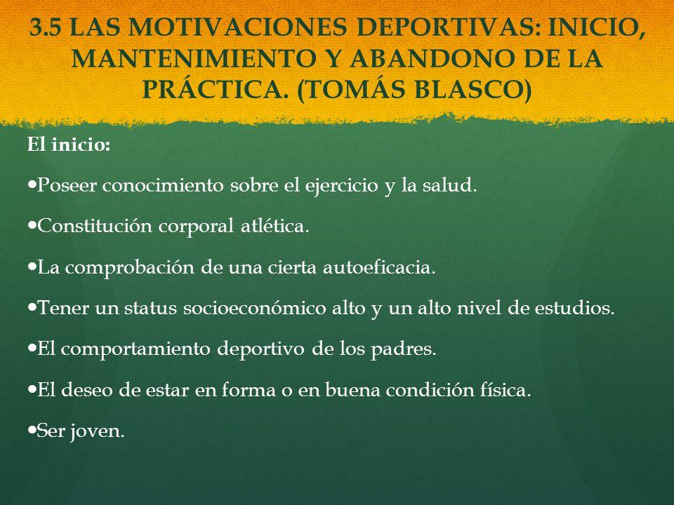 3.5 LAS MOTIVACIONES DEPORTIVAS: INICIO, MANTENIMIENTO Y ABANDONO DE LA PRÁCTICA. (TOMÁS BLASCO)