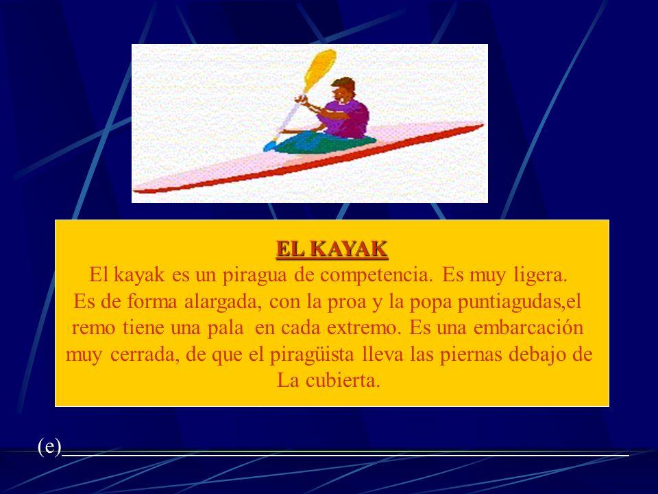 El kayak es un piragua de competencia. Es muy ligera.