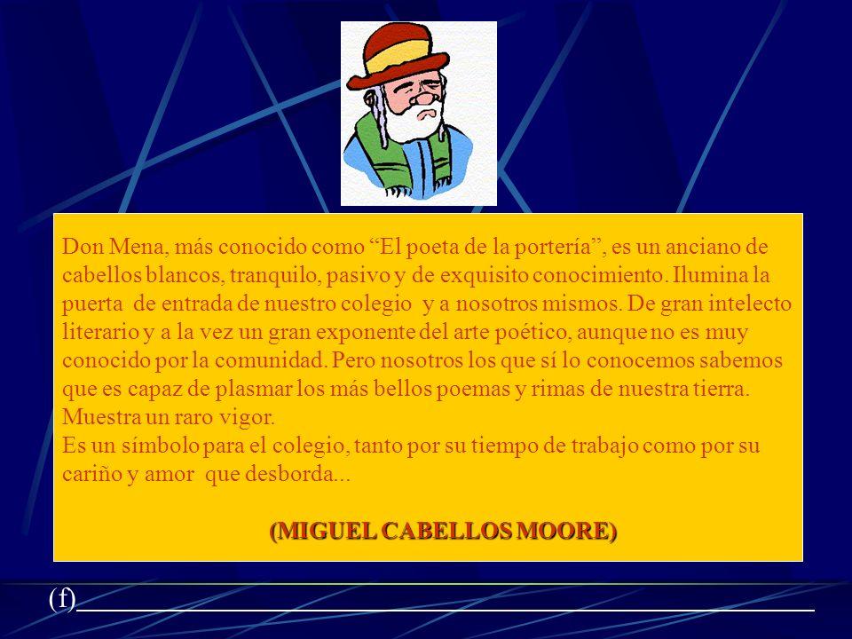 Don Mena, más conocido como El poeta de la portería , es un anciano de