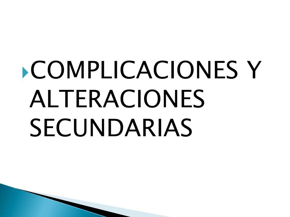 COMPLICACIONES Y ALTERACIONES SECUNDARIAS
