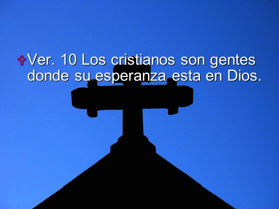 Ver. 10 Los cristianos son gentes donde su esperanza esta en Dios.