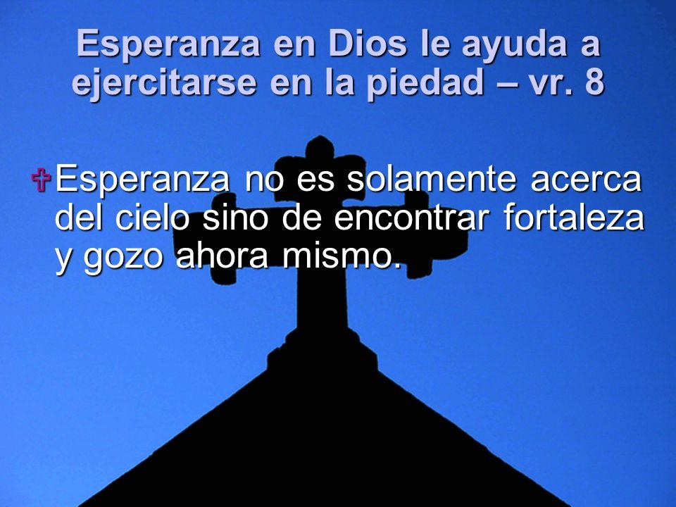 Esperanza en Dios le ayuda a ejercitarse en la piedad – vr. 8