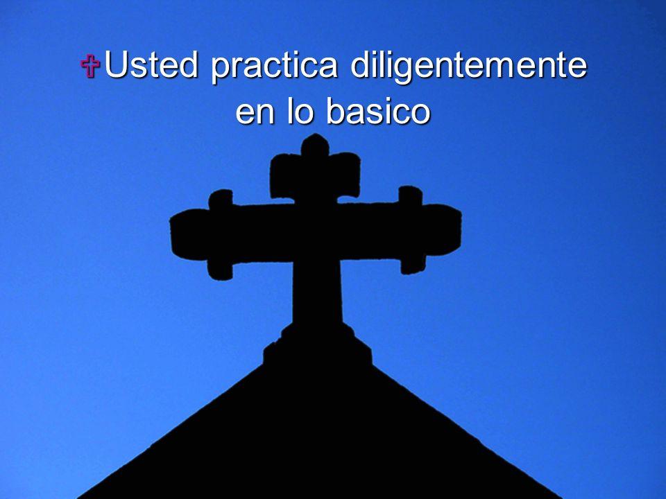 Usted practica diligentemente