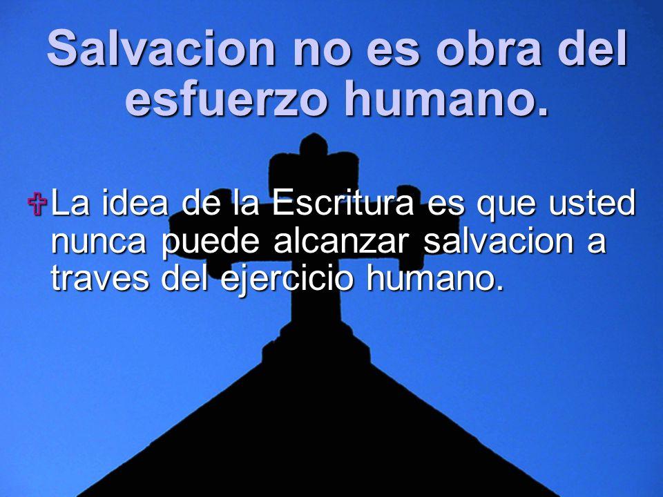 Salvacion no es obra del esfuerzo humano.