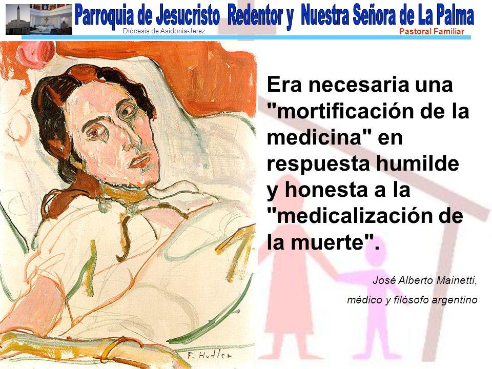 Era necesaria una mortificación de la medicina en respuesta humilde y honesta a la medicalización de la muerte .