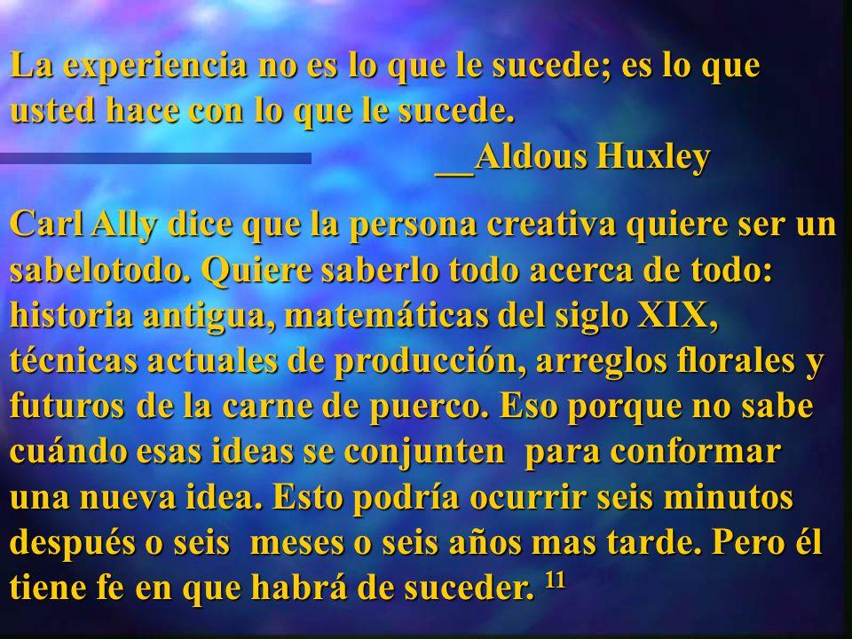 La experiencia no es lo que le sucede; es lo que usted hace con lo que le sucede. __Aldous Huxley