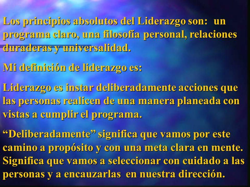 Los principios absolutos del Liderazgo son: un programa claro, una filosofía personal, relaciones duraderas y universalidad.