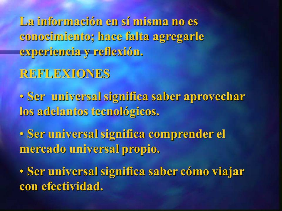 La información en sí misma no es conocimiento; hace falta agregarle experiencia y reflexión.