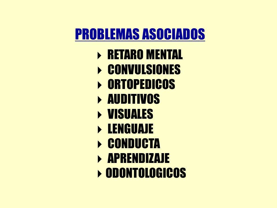 PROBLEMAS ASOCIADOS RETARO MENTAL CONVULSIONES ORTOPEDICOS AUDITIVOS