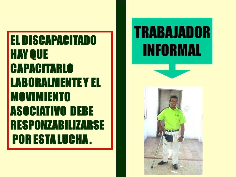 TRABAJADOR INFORMAL EL DISCAPACITADO HAY QUE CAPACITARLO
