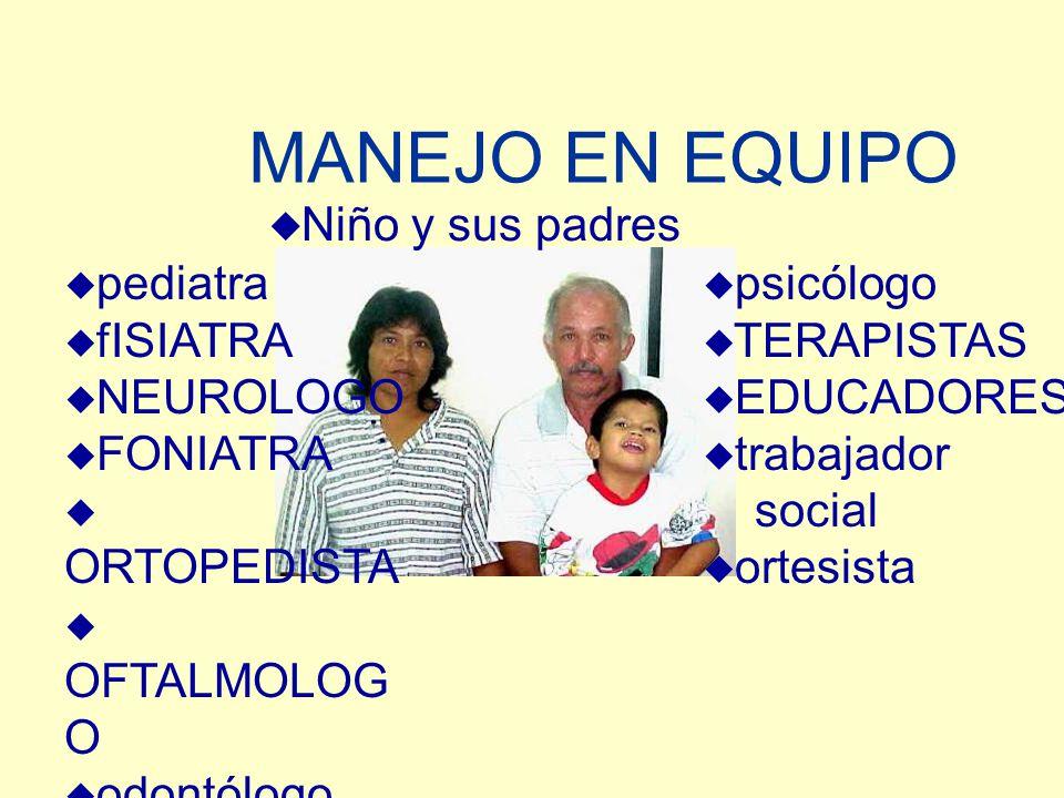MANEJO EN EQUIPO Niño y sus padres pediatra fISIATRA NEUROLOGO