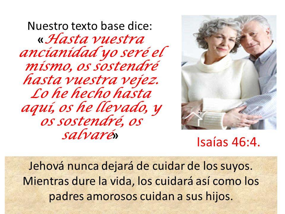 Nuestro texto base dice: «Hasta vuestra ancianidad yo seré el mismo, os sostendré hasta vuestra vejez. Lo he hecho hasta aquí, os he llevado, y os sostendré, os salvaré»