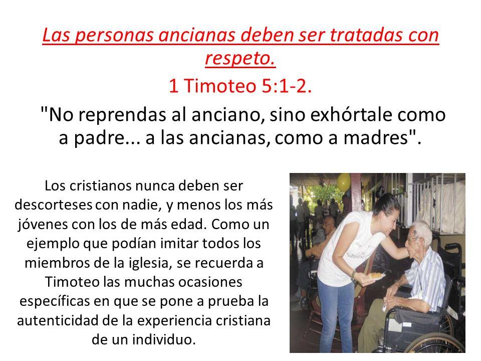 Las personas ancianas deben ser tratadas con respeto. 1 Timoteo 5:1-2