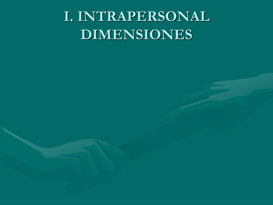 I. INTRAPERSONAL DIMENSIONES